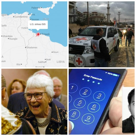 This week: US strikes in Libya, Syria receives aid, Harper Lee dies and Apple versus the FBI in San Bernardino case.