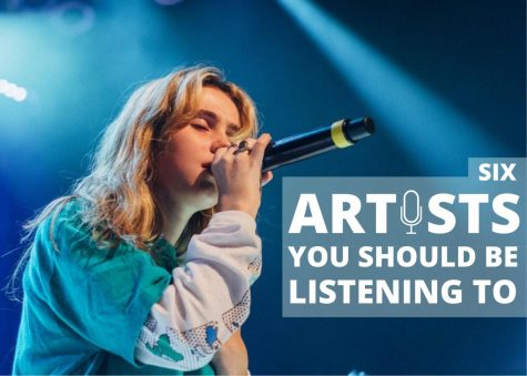6 Artists You Should Be Listening To