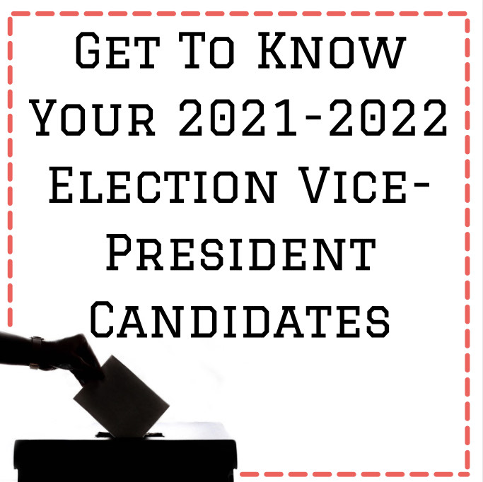 Get to know your Vice-President candidates for the 2021-2022 election.