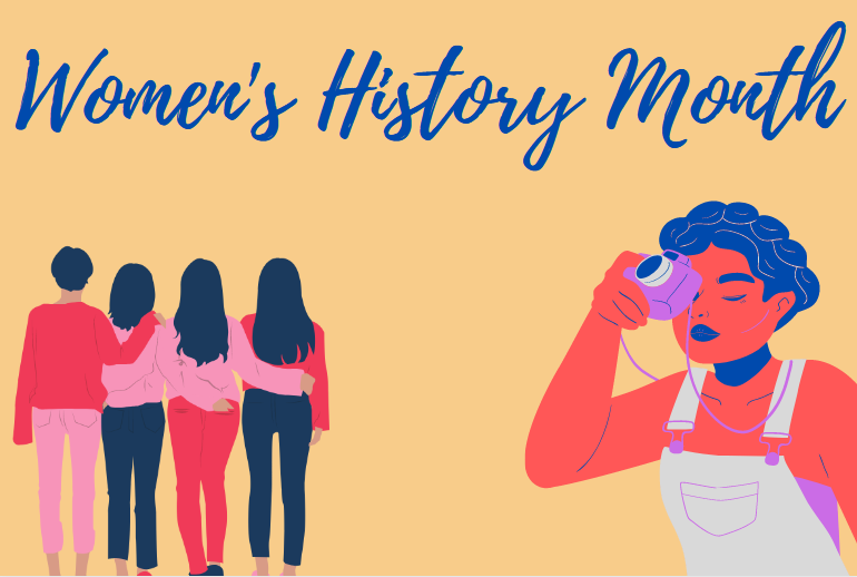 Women's History Month spans throughout the month of March and strives to recognize and celebrate female achievement throughout history.